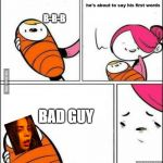 That's unfortunate | B-B-B BAD GUY | image tagged in he is about to say his first words,funny memes,funny,memes,billie eilish | made w/ Imgflip meme maker