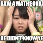 Minegishi Minami | SHE SAW A MATH EQUATION SHE DIDN'T KNOW YET | image tagged in memes,minegishi minami | made w/ Imgflip meme maker