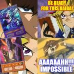 Thanos Yu-Gi-Oh! | BE READY FOR THIS KAIBA! AAAAAAHH!!! IMPOSSIBLE | image tagged in yugioh card draw | made w/ Imgflip meme maker