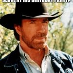 Chuck Norris Meme | WHAT DID CHUCK NORRIS SERVE AT HIS BIRTHDAY PARTY? POUND CAKE AND PUNCH | image tagged in memes,chuck norris,birthday,parties | made w/ Imgflip meme maker