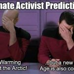 So is it Climate Change or Global Warming? | Climate Activist Predictions Global Warming will melt the Arctic! ...but a new Ice Age is also coming! | image tagged in picard and riker double facepalm,climate change,global warming | made w/ Imgflip meme maker