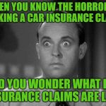 The Wonders of Life Insurance | WHEN YOU KNOW THE HORROR OF MAKING A CAR INSURANCE CLAIM AND YOU WONDER WHAT LIFE INSURANCE CLAIMS ARE LIKE | image tagged in shocked face,life insurance,car insurance,your face when,so true memes,life lessons | made w/ Imgflip meme maker