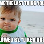"Success Kid Original Meme | TELL ME THE LAST THING YOU DID FOLLOWED BY, ""LIKE A BOSS!"" 