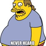 Comic Book Guy Meme | EXERCISE? NEVER HEARD OF THAT GAME BEFORE | image tagged in memes,comic book guy | made w/ Imgflip meme maker