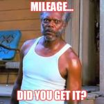 Samuel L Jackson | MILEAGE... DID YOU GET IT? | image tagged in samuel l jackson | made w/ Imgflip meme maker