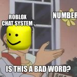 Is This A Pigeon Meme | ROBLOX CHAT SYSTEM NUMBER IS THIS A BAD WORD? | image tagged in memes,is this a pigeon | made w/ Imgflip meme maker