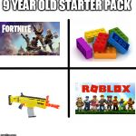 Blank Starter Pack Meme | 9 YEAR OLD STARTER PACK | image tagged in memes,blank starter pack | made w/ Imgflip meme maker