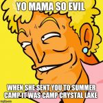 Brody Yo Mama | YO MAMA SO EVIL WHEN SHE SENT YOU TO SUMMER CAMP IT WAS CAMP CRYSTAL LAKE | image tagged in brody yo mama | made w/ Imgflip meme maker