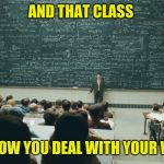 and that, class,... | AND THAT CLASS IS HOW YOU DEAL WITH YOUR WIFE | image tagged in and that class | made w/ Imgflip meme maker