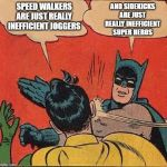 Batman Slapping Robin Meme | SPEED WALKERS ARE JUST REALLY INEFFICIENT JOGGERS AND SIDEKICKS ARE JUST REALLY INEFFICIENT SUPER HEROS | image tagged in memes,batman slapping robin | made w/ Imgflip meme maker