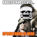 Brace Yourselves... Spooktober Is Here!!! | BRACE YOURSELVES... SPOOKTOBER IS HERE | image tagged in memes,brace yourselves x is coming,spooktober,spooky scary skeleton | made w/ Imgflip meme maker