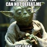 Star Wars Yoda Meme | IM THANO YOU CAN NOT DEFEAT ME YES I CAN | image tagged in memes,star wars yoda | made w/ Imgflip meme maker
