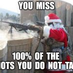 Hohoho Meme | YOU  MISS 100%  OF  THE  SHOTS  YOU  DO  NOT  TAKE | image tagged in memes,hohoho | made w/ Imgflip meme maker