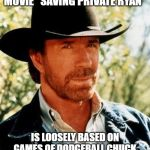 "Those Were Some Damn Violent Games | THE OPENING SCENE OF THE MOVIE ""SAVING PRIVATE RYAN"" IS LOOSELY BASED ON GAMES OF DODGEBALL CHUCK NORRIS PLAYED IN SECOND GRADE. 