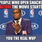There's 15-20 mins of previews where you can be making all that noise! | PEOPLE WHO OPEN SNACKS BEFORE THE MOVIE STARTS YOU THE REAL MVP BEFORE | image tagged in memes,you the real mvp,funny,movie theater humor,shhhh | made w/ Imgflip meme maker