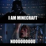 Star Wars No Meme | I AM MINECRAFT NOOOOOOOOO | image tagged in memes,star wars no | made w/ Imgflip meme maker