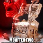 skeleton chair | ME AFTER TWO MINUTES ON MINECRAFT | image tagged in skeleton chair | made w/ Imgflip meme maker