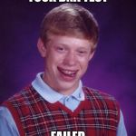 Bad Luck Brian Meme | TOOK DNA TEST FAILED | image tagged in memes,bad luck brian | made w/ Imgflip meme maker