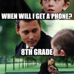 Finding Neverland Meme | WHEN WILL I GET A PHONE? 8TH GRADE | image tagged in memes,finding neverland | made w/ Imgflip meme maker