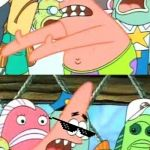 Put It Somewhere Else Patrick Meme | WE SHOULD TAKE ALL THESE UPVOTES AND GIVE THEM TO MY MEMES | image tagged in memes,put it somewhere else patrick,patrick star,upvotes | made w/ Imgflip meme maker