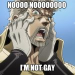 Is jojo gay | NOOOO NOOOOOOOO I'M NOT GAY | image tagged in jojo oh no,gay marriage | made w/ Imgflip meme maker