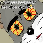 Unsettled Tom Meme | Me- *Forgets backpack* All the other skydivers | image tagged in memes,unsettled tom | made w/ Imgflip meme maker