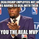 You The Real MVP Meme | GM DEALERSHIP EMPLOYEES NOT UAW WORKERS HAVING TO DEAL WITH THEIR STRIKE YOU THE REAL MVP | image tagged in memes,you the real mvp | made w/ Imgflip meme maker
