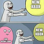 Running Away Balloon Meme | ME NEW XBOX BAD REPORT CARD ME NEW XBOX | image tagged in memes,running away balloon | made w/ Imgflip meme maker