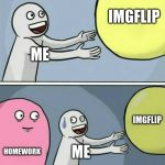 Running Away Balloon Meme | ME IMGFLIP HOMEWORK ME IMGFLIP | image tagged in memes,running away balloon | made w/ Imgflip meme maker