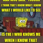 "Spongebob Coffee | THERE WAS A YOUNG MAN WHO SAID, ""THOUGH I THINK THAT I KNOW WHAT I KNOW WHAT I WOULD LIKE TO SEE IS THE I WHO KNOWS ME WHEN I KNOW THAT I KN 