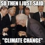 "Laughing Men In Suits Meme | SO THEN I JUST SAID: ""CLIMATE CHANGE"" 