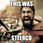 Sparta Leonidas Meme | THIS WAS STEERCO | image tagged in memes,sparta leonidas | made w/ Imgflip meme maker