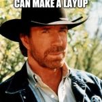 Chuck Norris Meme | CHUCK NORRIS CAN MAKE A LAYUP FROM HALF COURT | image tagged in memes,chuck norris,basketball | made w/ Imgflip meme maker