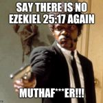 Tarantino made it up I swear | SAY THERE IS NO EZEKIEL 25:17 AGAIN MUTHAF***ER!!! | image tagged in memes,say that again i dare you | made w/ Imgflip meme maker
