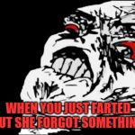 Mega Rage Face Meme | WHEN YOU JUST FARTED BUT SHE FORGOT SOMETHING | image tagged in memes,mega rage face | made w/ Imgflip meme maker