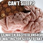 Scumbag Brain Meme | CAN'T SLEEP? LET'S WATCH BUZZFEED UNSOLVED WHILE WAITING FOR SLEEP TO TAKE OVER | image tagged in memes,scumbag brain | made w/ Imgflip meme maker