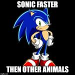 You're Too Slow Sonic Meme | SONIC FASTER THEN OTHER ANIMALS | image tagged in memes,youre too slow sonic | made w/ Imgflip meme maker