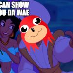 Alladin | I CAN SHOW YOU DA WAE | image tagged in alladin | made w/ Imgflip meme maker