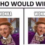 Who Would Win? Meme | WONKA WONKA | image tagged in memes,who would win | made w/ Imgflip meme maker