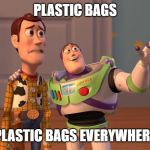 Woody and Buzz Lightyear Everywhere Widescreen | PLASTIC BAGS PLASTIC BAGS EVERYWHERE | image tagged in woody and buzz lightyear everywhere widescreen | made w/ Imgflip meme maker