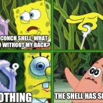 Back Safety | MAGIC CONCH SHELL, WHAT CAN I DO WITHOUT MY BACK? NOTHING THE SHELL HAS SPOKEN! | image tagged in magic conch,safety | made w/ Imgflip meme maker