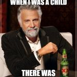 The Most Interesting Man In The World Meme | I WAS BRAINWASHED WHEN I WAS A CHILD THERE WAS NO OTHER WAY | image tagged in memes,the most interesting man in the world | made w/ Imgflip meme maker
