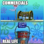 Krusty Krab Vs Chum Bucket Meme | COMMERCIALS REAL LIFE | image tagged in memes,krusty krab vs chum bucket | made w/ Imgflip meme maker