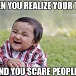 Evil Toddler Meme | WHEN YOU REALIZE YOUR TALL, AND YOU SCARE PEOPLE. | image tagged in memes,evil toddler | made w/ Imgflip meme maker