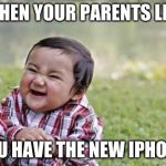 Evil Toddler Meme | WHEN YOUR PARENTS LET YOU HAVE THE NEW IPHONE | image tagged in memes,evil toddler | made w/ Imgflip meme maker