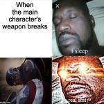 Sleeping Shaq Meme | When the main character's weapon breaks | image tagged in memes,sleeping shaq | made w/ Imgflip meme maker