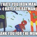 Pathetic Spidey Meme | I HATE YOU IRON MAN   I HATE YOU BATMAN THANK YOU FOR THE MONEY | image tagged in memes,pathetic spidey | made w/ Imgflip meme maker