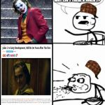 Cereal Guy Meme | IF JOKER IS SO GOOD WHY ISN'T THERE A JOKER 2? | image tagged in memes,cereal guy | made w/ Imgflip meme maker