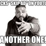 "DJ Khaled Another One | CLICKS ""SKIP AD"" ON YOUTUBE ANOTHER ONE! 