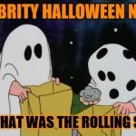 Rock candy | CELEBRITY HALLOWEEN NIGHT WOW! THAT WAS THE ROLLING STONES! | image tagged in charlie brown halloween rock,memes,funny | made w/ Imgflip meme maker